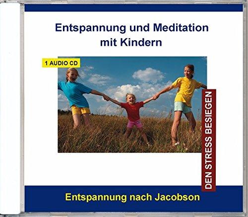 Entspannung und Meditation mit Kindern - Stressbewältigung durch Progressive Muskelentspannung für Kinder und Jugendliche von 6 - 16 Jahren