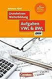 Grundwissen Weiterbildung: Aufgaben VWL & BWL: Mit Lösungen