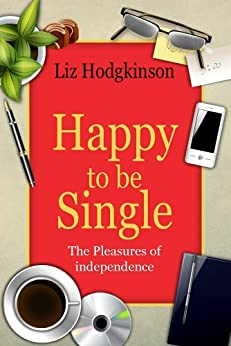 Happy to be Single: The Pleasures of Independence by [Hodgkinson, Liz]