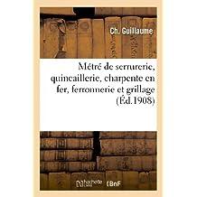 Metre de Serrurerie, Quincaillerie, Charpente En Fer, Ferronnerie Et Grillage (Savoirs Et Traditions) by Guillaume-C (2013-04-28)