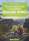 Wandertouren für Langschläfer Sächsische Schweiz: Auf 30 erlebnisreichen Halbtagstouren durch das Elbsandsteingebirge (Erlebnis Wandern)