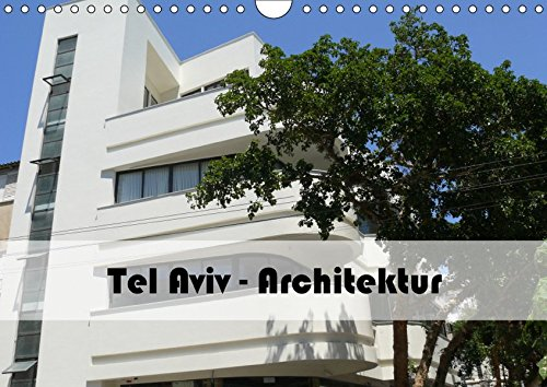 Tel Aviv Architektur (Wandkalender 2019 DIN A4 quer): Weltkulturerbe, Mythen und fesselnde Neubauten...