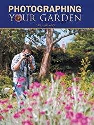 Photographing Your Garden by Gail Harland (2003-11-27)