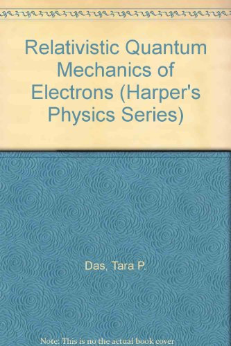 Relativistic Quantum Mechanics of Electrons (Harper's Physics Series)