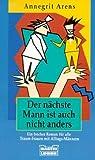 Der nächste Mann ist auch nicht anders : Roman ; [ein frecher Roman für alle Traum-Frauen mit Alltags-Männern]. Bastei Bd. 13702 ; 3404137027 - ANNEGRIT ARENS