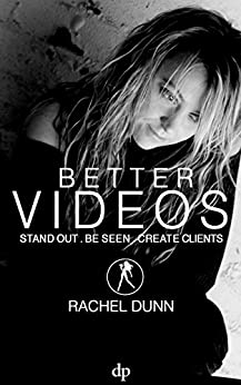 Better Videos: Stand out. Be Seen. Create Clients. (English Edition) de [Dunn, Rachel]