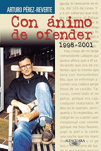 Descargar Libro Con ánimo de ofender (1998-2001) (FUERA COLECCION ALFAGUARA ADULTOS) de Arturo Pérez-Reverte