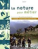 La nature pour métier Bac pro agricole 1e et Tle Gestion des milieux naturels et de la faune