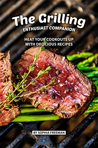 The Grilling Enthusiast Companion: Heat your Cookouts up with Delicious Recipes (English Edition) - Weber Pan