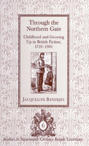 Through the Northern Gate: Childhood and Growing Up in British Fiction, 1719-1901 (Studies in Nineteenth-Century British Literature)