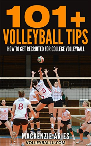 101+ Volleyball Tips: How to Get Recruited for College Volleyball (English Edition) por MacKenzie Aries