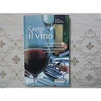 Capire il vino. Guida all'acquisto, alla degustazione e agli abbinamenti con il cibo - Buon Vino