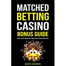 Matched Betting Casino Bonus Guide: How To Get Maximum Value from Casino Bonuses