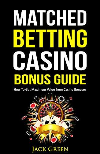 Matched Betting Casino Bonus Guide: How To Get Maximum Value from Casino Bonuses