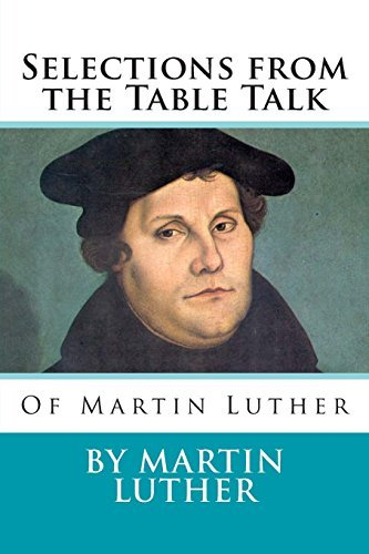 Selections from the Table Talk of Martin Luther by Martin Luther (2014-01-24)