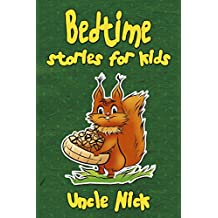 Bedtime Stories for Kids: Short Bedtime Stories for Children: (Bedtime Stories for Babies, Bedtime stories for Kids Ages 4-8, Uncle Nick's Bedtime Stories ... Bedtime Stories for Kids) (English Edition)