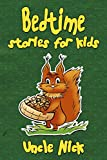 Bedtime Stories for Kids: Short Bedtime Stories for Children: (Bedtime Stories for Babies, Bedtime stories for Kids Ages 4-8, Uncle Nick's Bedtime Stories ... (Uncle Nick's Bedtime Stories for Kids)