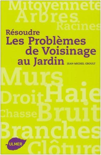 Résoudre les Problèmes de Voisinage au Jardin par Jean-Michel Groult