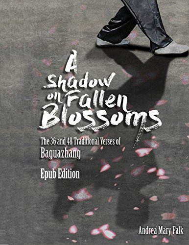 A Shadow On Fallen Blossoms: The 36 and 48 Traditional Verses of Baguazhang Epub Edition (Fallen 48)