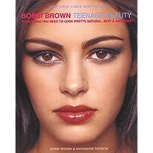 Bobbi Brown Teenage Beauty (Bobbi Brown Series, Band 2)