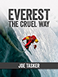 Everest the Cruel Way: Climbing Mount Everest at its hardest: the 1980 winter attempt on the infamous west ridge