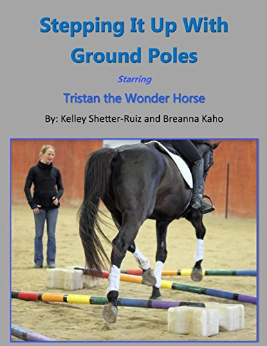 Stepping It Up With Ground Poles Starring Tristan the Wonder Horse: Volume 2 (Tristan the Wonder Horse and Fun with Ground Poles) por Kelley Shetter-Ruiz