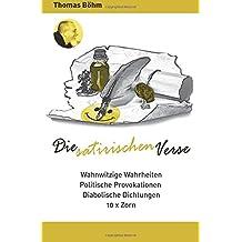 Die satirischen Verse: Wahnwitzige Wahrheiten, Politische Provokationen, Diabolische Dichtungen, + 10 x Zorn