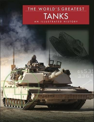The World's Greatest Tanks: An Illustrated History by Michael E. Haskew (2014-04-19)