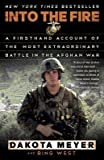 [(Into the Fire: A Firsthand Account of the Most Extraordinary Battle in the Afghan War)] [Author: Dakota Meyer] publish