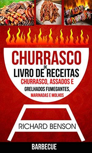 Churrasco: Livro de Receitas de Churrasco, Assados e Grelhados Fumegantes, Marinadas e Molhos (Barbecue) (Portuguese Edition)