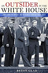 An Outsider in the White House: Jimmy Carter, His Advisors, and the Making of American Foreign Policy by Betty Glad (2009-11-05)