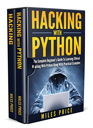 Hacking: 2 Books In 1 Bargain: The Complete Beginner's Guide to Learning Ethical Hacking with Python Along with Practical Examples & The Beginner's Complete ... Hacking and Pen. Testing (English Edition)