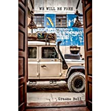 We Will Be Free: Overlanding In Africa and Around South America by Mr Graeme Robert Bell (2015-03-26)
