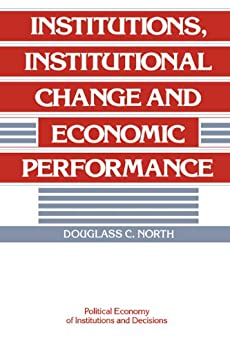 Institutions, Institutional Change and Economic Performance (Political Economy of Institutions and Decisions) by [North, Douglass C.]