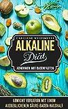 Die Alkaline Diät - Abnehmen mit Basenfasten - mit Rezept Teil, Rezepte zum nachkochen, schlank, fit und gesund: Gewicht verlieren mit einem ausgeglichenen Säure - Basen - Haushalt