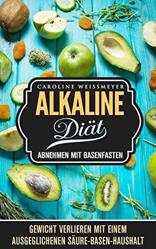 Die Alkaline Diät - Abnehmen mit Basenfasten - mit Rezept Teil, Rezepte zum nachkochen, schlank, fit und gesund: Gewicht verlieren mit einem ausgeglichenen Säure - Basen - Haushalt Alkaline-fall