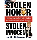 [( Stolen Honor Stolen Innocence: How America Was Betrayed by the Lies and Sexual Crimes of a Mad