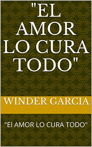 El AMOR LO CURA TODO por WINDER GARCIA