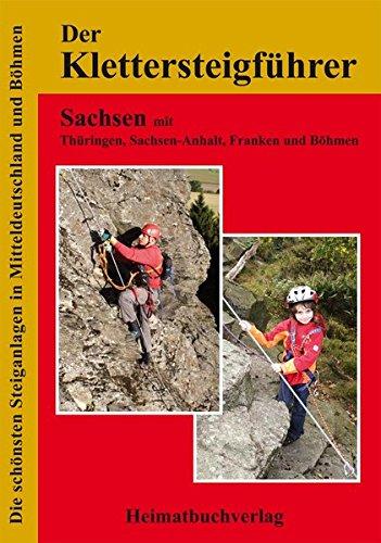Der Klettersteigführer, Sachsen mit Thüringen, Sachsen-Anhalt und Franken: Die schönsten Steiganlagen in Mitteldeutschland
