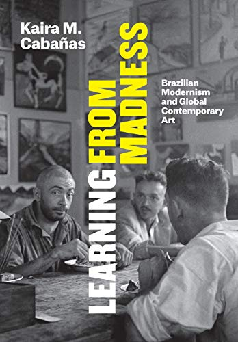 Ebooks Learning from Madness: Brazilian Modernism and Global Contemporary Art Descargar PDF