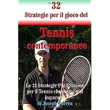 32 Strategie per il gioco del Tennis contemporaneo: Le 32 Strategie Più Preziose per il Tennis che potrai mai imparare!