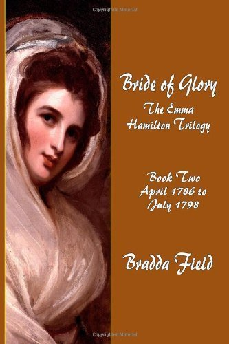 Bride of Glory: The Emma Hamilton Trilogy - Book Two: April 1786 to July 1798 by Field, Bradda (2010) Paperback