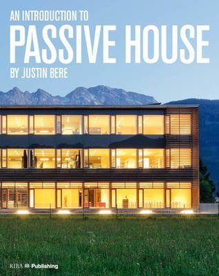 [(An Introduction to Passive House : Building for the Future)] [By (author) Justin Bere] published on (May, 2014)