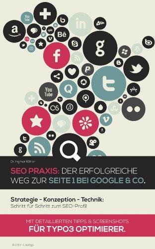 SEO Praxis: Der erfolgreiche Weg auf Seite 1 bei Google + Co. Mit detaillierten Tipps + Screenshots für Typo3 Optimierer.