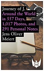 Journey of J.: Around the World in 557 Days, 1,017 Photos, and 291 Personal Notes (English Edition)