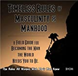 Timeless Rules for Masculinity and Manhood, New for 2016: The Rules All Women Wish Their Men Knew (English Edition)
