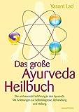 Das große Ayurveda-Heilbuch: Die umfassende Einführung in den Ayurveda mit Anleitungen zur Selbstdiagnose, Behandlung und Heilung