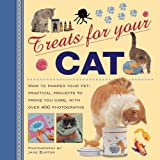 Treats for Your Cat: How to Pamper Your Pet: Practical Projects to Prove You Care, with Over 400 Photographs (Treats for Your Pet)