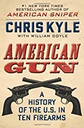 American Gun: A History of the U.S. in 10 Firearms by Chris Kyle, William Doyle (2013)
