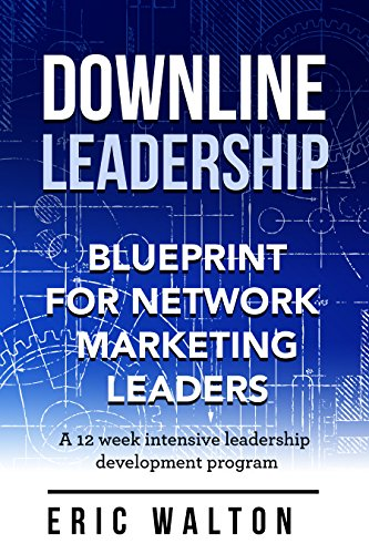 Download downline leadership blueprint for network marketing download downline leadership blueprint for network marketing leaders by eric walton pdf malvernweather Image collections